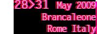 MAY 28th 31st 2009 Brancaleone Rome, Italy